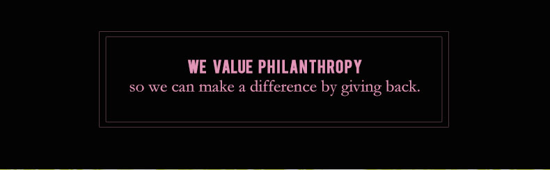 We value philanthropy, so we make a difference by giving back.