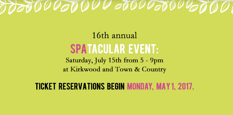 16th annual Spatacular Event: Saturday, July 15th from 5 - 9pm at Kirkwood and Town and Country; Ticket Reservations begin Monday, May 1, 2017